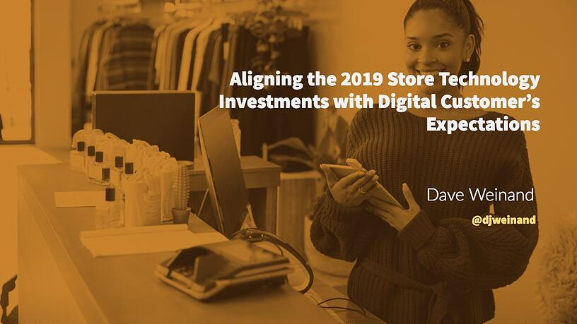 Aligning the 2019 Store Technology Investments with Digital Customer Expectations