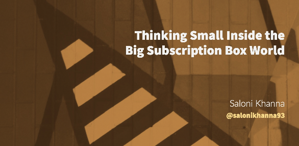 Thinking small inside the big subscription box world
