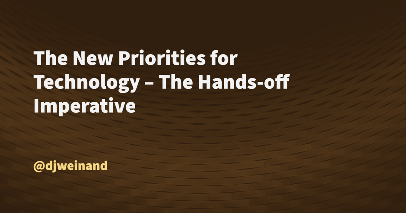 The New Priorities for Technology – The Hands-off Imperative
