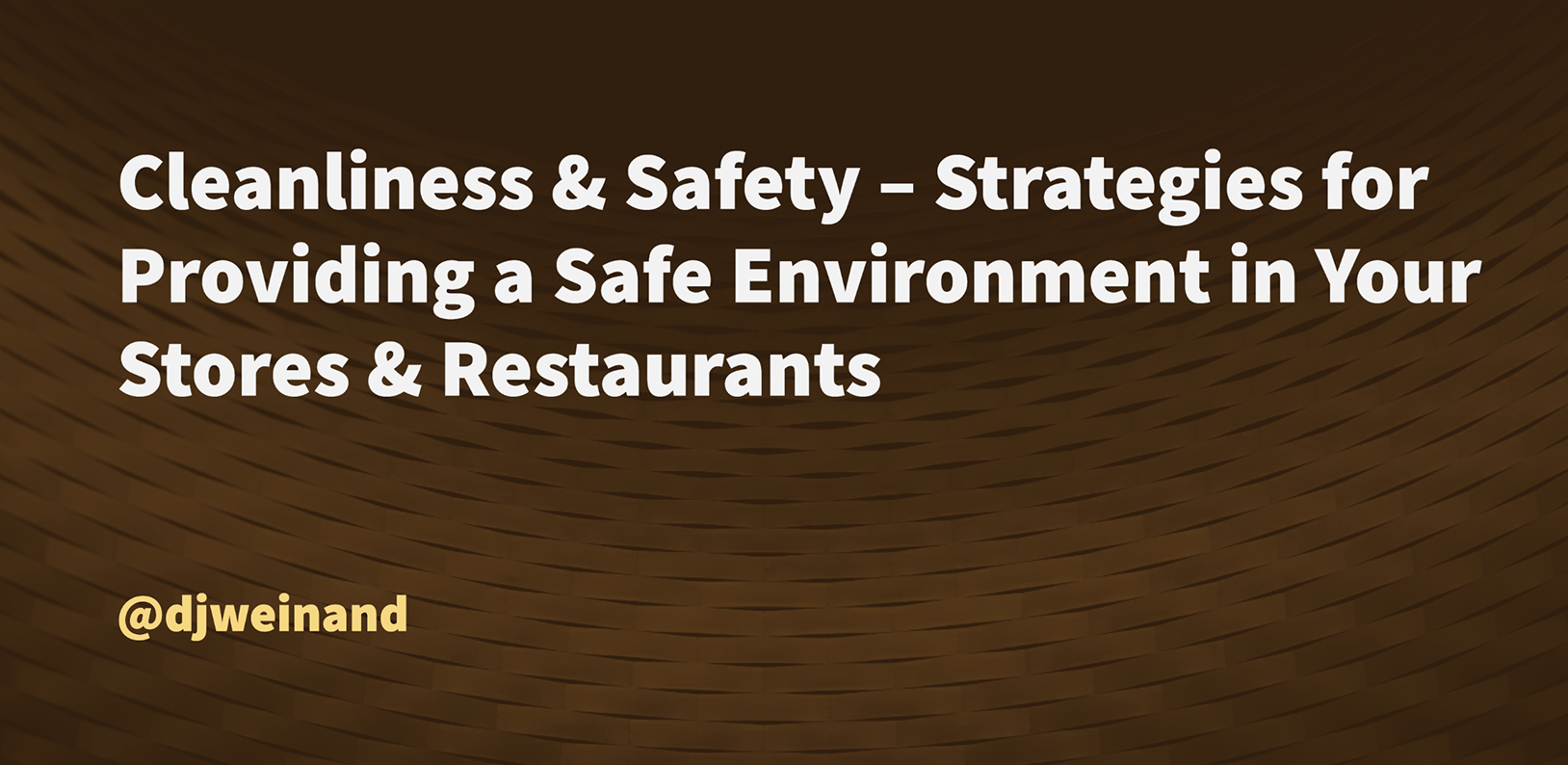 Cleanliness & Safety – Strategies for Providing a Safe Environment in Your Stores & Restaurants