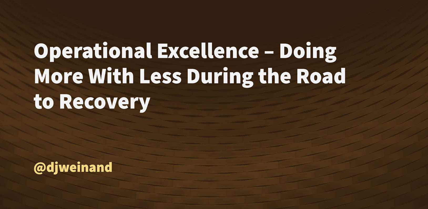 Operational Excellence – Doing More With Less During the Road to Recovery