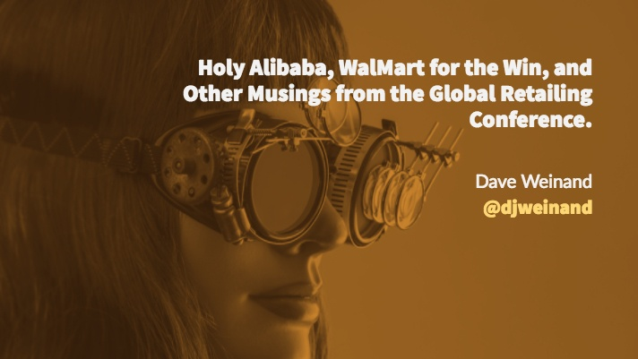 Holy Alibaba, WalMart for the Win, and Other Musings from the Global Retailing Conference