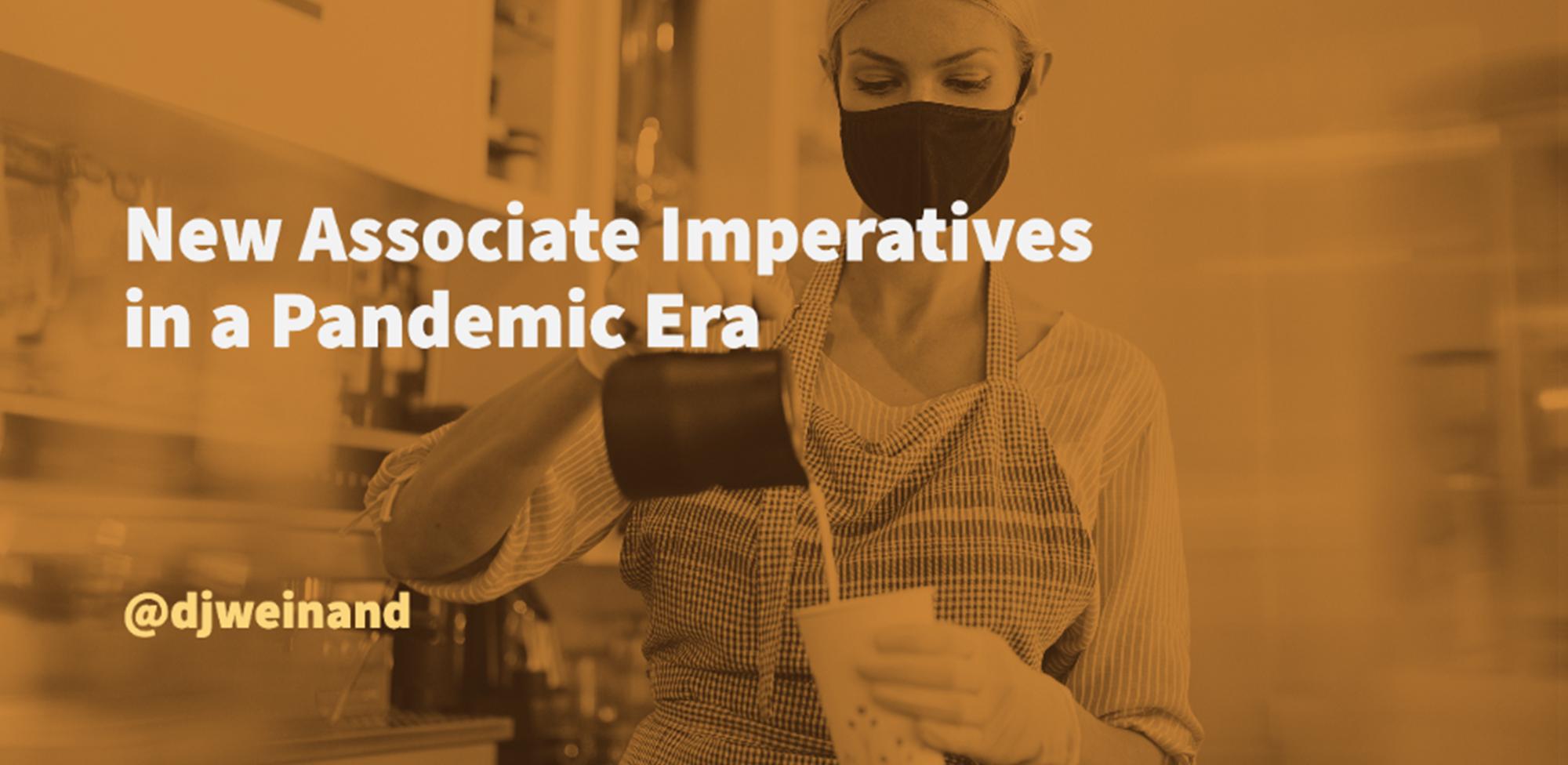 New Associate Imperatives in a Pandemic Era