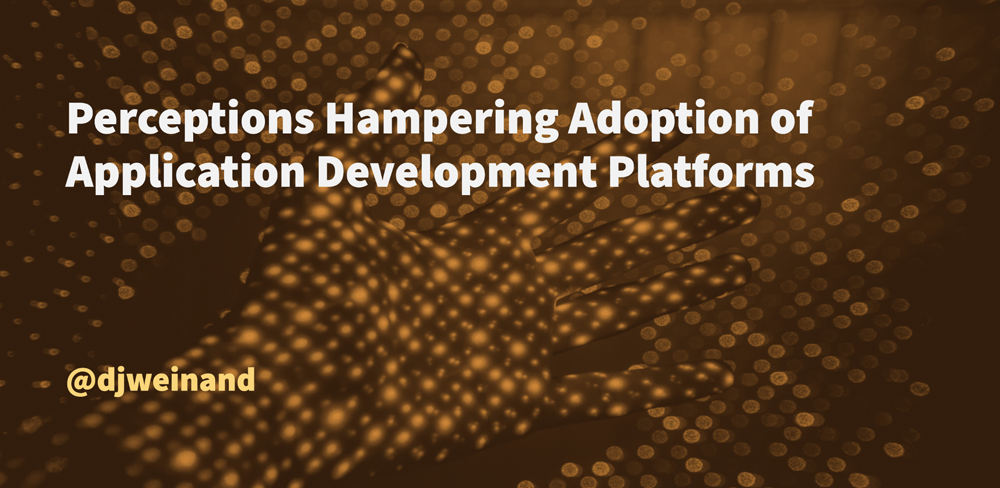Perceptions Hampering Adoption of Application Development Platforms