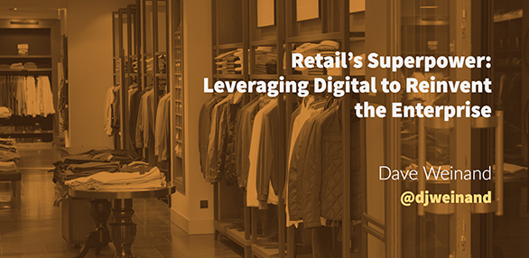 Retail's Superpower: Leveraging Digital to Reinvent the Enterprise