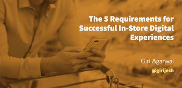 The 5 Requirements for Successful In-Store Digital Experiences