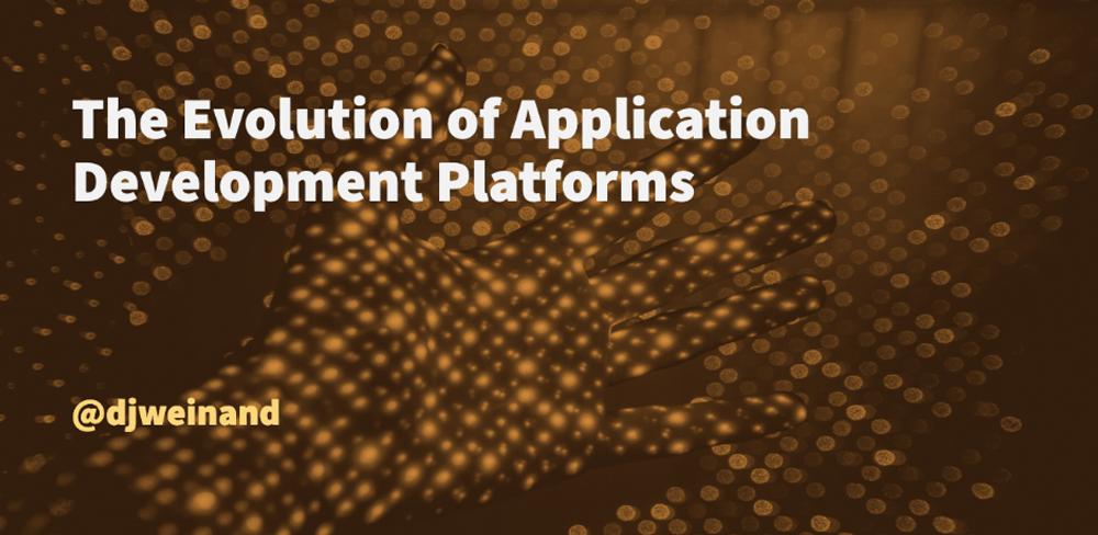 The Evolution of Application Development Platforms