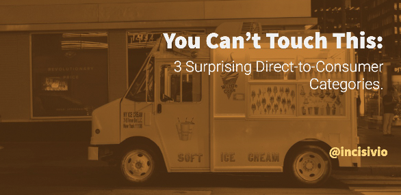 You Can't Touch This: 3 Surprising Direct-to-Consumer Categories.