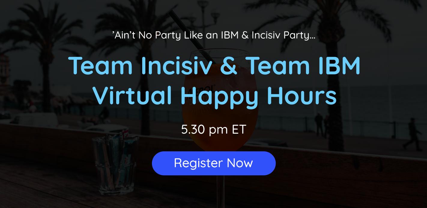 Team Incisiv & Team IBM Virtual Happy Hours