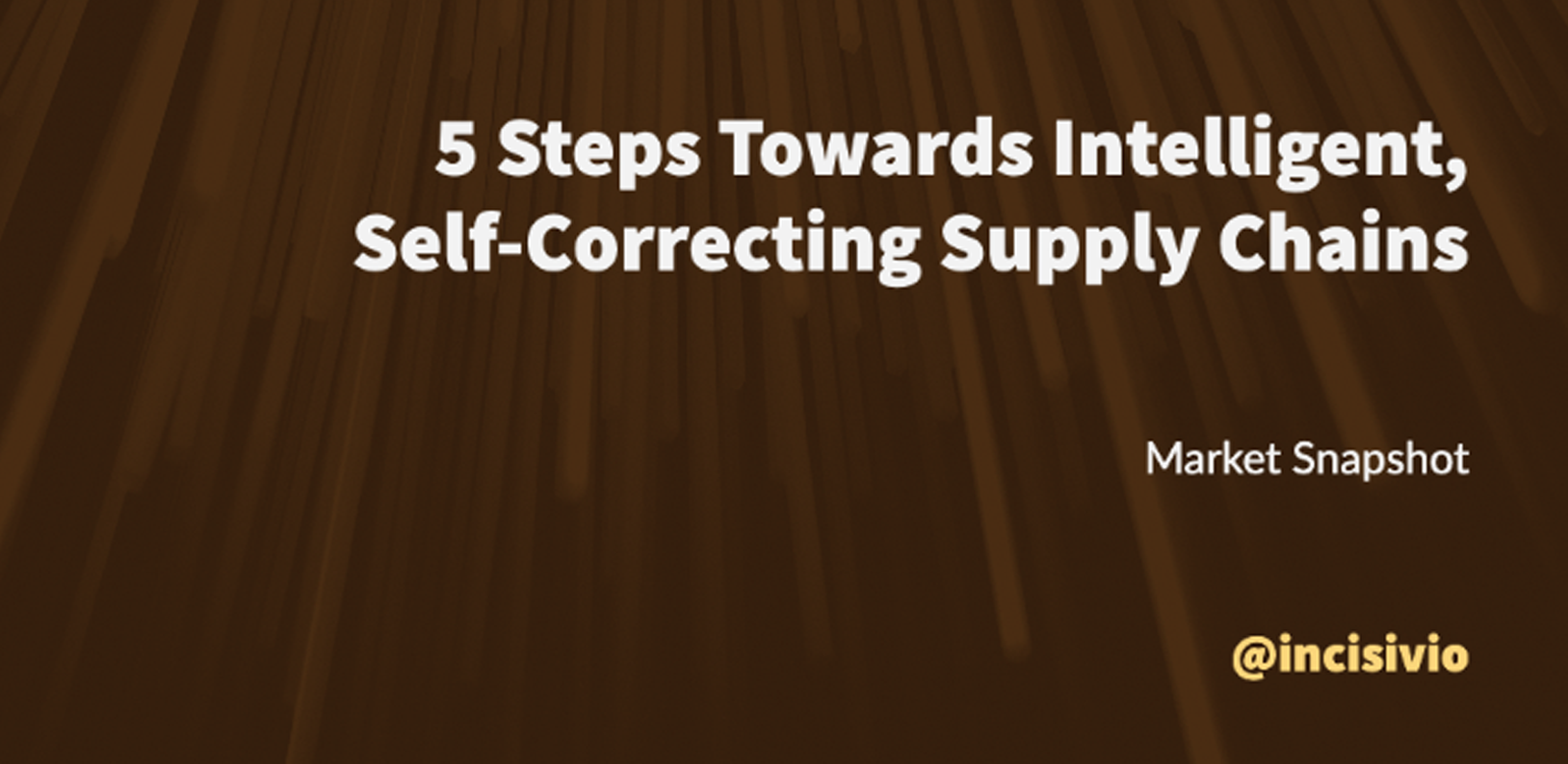 5 Steps Towards Intelligent, Self-Correcting Supply Chains