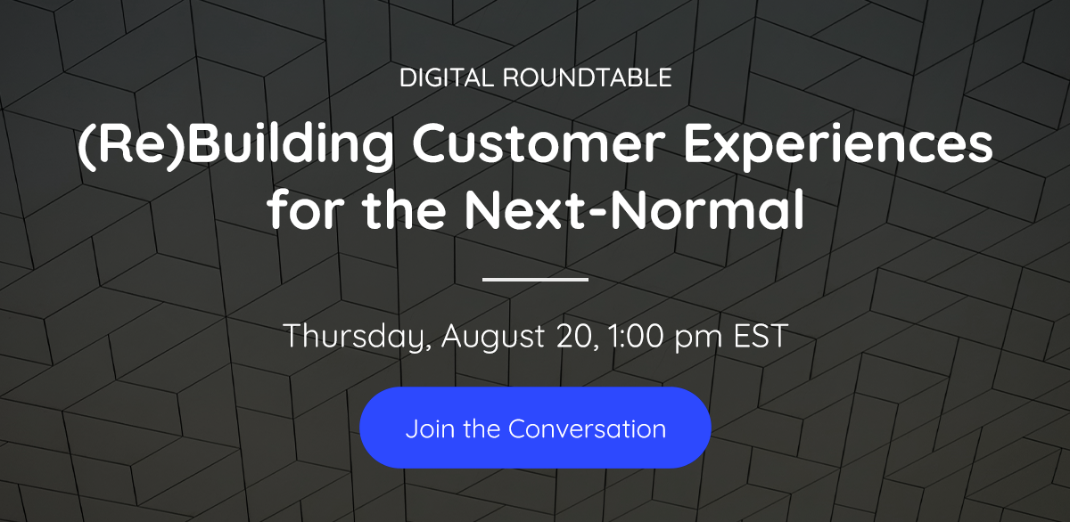 (Re)Building Customer Experiences for the Next-Normal