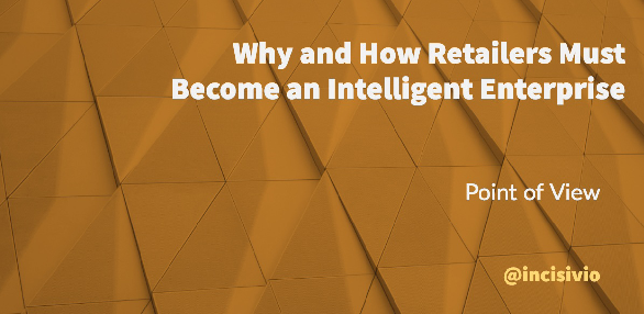 Why and How Retailers Must Become an Intelligent Enterprise