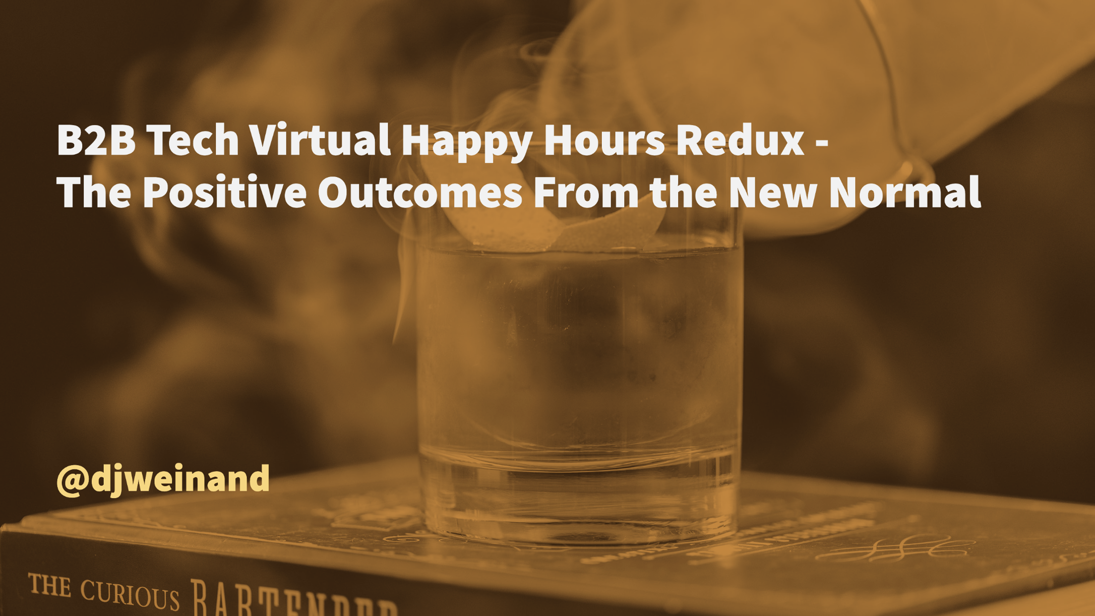 B2B Tech Virtual Happy Hours Redux - The Positive Outcomes From the New Normal